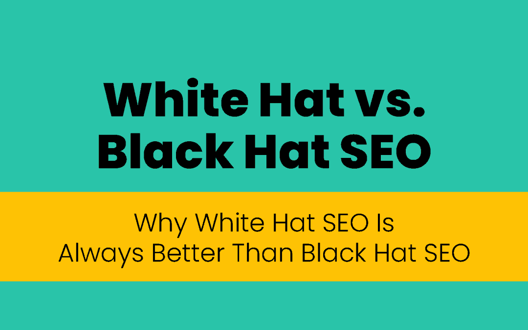 Why White Hat SEO Is Always Better Than Black Hat SEO